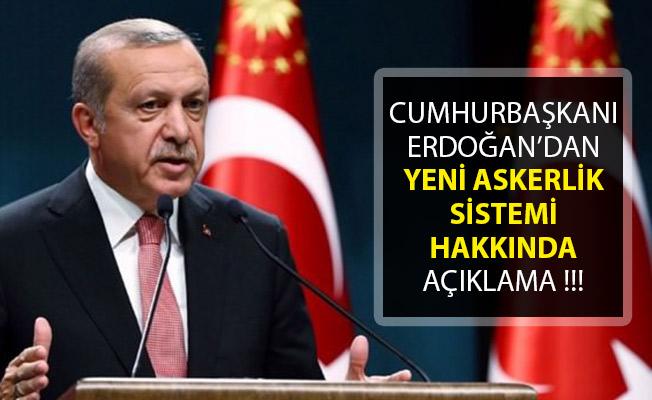 Cumhurbaşkanı Erdoğan'dan Son Dakika Yeni Askerlik Sistemi Açıklaması!