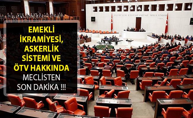 Emekli İkramiyesi, Askerlik Sistemi ve ÖTV Hakkında Meclisten Son Dakika Açıklaması!