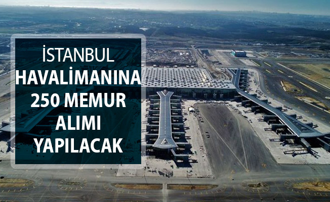 İstanbul Havalimanına Memur Alımı Yapılıyor ! İşte Genel Başvuru Şartları