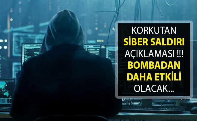 Korkutan Siber Saldırı Açıklaması! Bombadan Daha Etkili Olacak