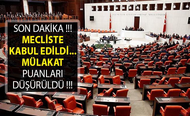 Son Dakika! Mecliste Kabul Edildi! Mülakat Puanları Düşürüldü