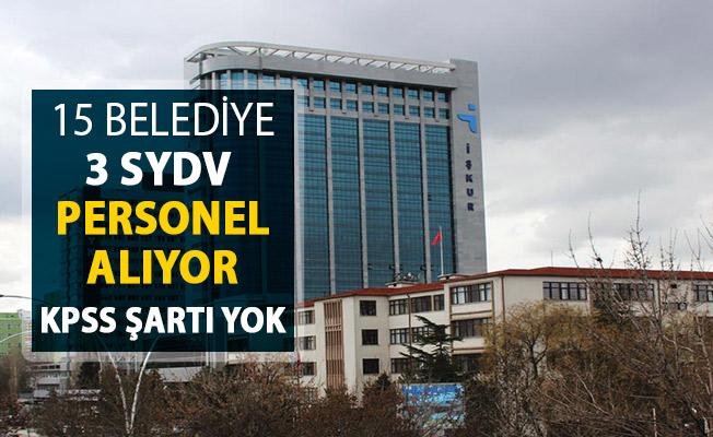 15 Belediye 3 SYDV Personel Alıyor ! KPSS Şartı Yok En Az İlkokul Mezunu