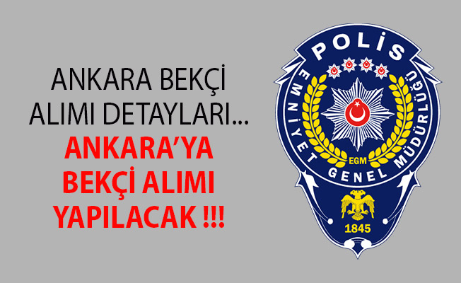 2019 Ankara Bekçi Alımı- Polis Akademisi Bekçi Alımı- Ankara Bekçi Alımı Başvuru Şartları