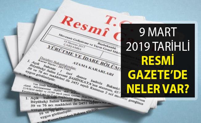 9 Mart 2019 Tarihli Resmi Gazete Yayımlandı- Resmi Gazete'de Neler Var?