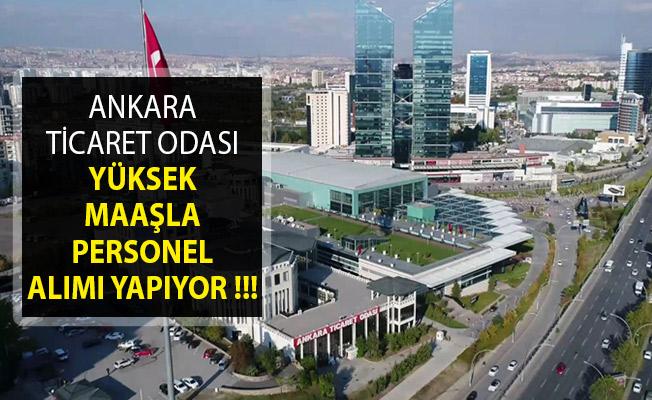 Ankara Ticaret Odası Yüksek Maaşla Personel Alım İlanı Yayımladı