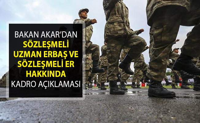 Bakan Akar'dan Sözleşmeli Uzman Erbaş ve Sözleşmeli Er Hakkında Kadro Açıklaması