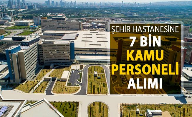 Bilkent Şehir Hastanesine 7 Kamu Personeli Alımı Yapılacak