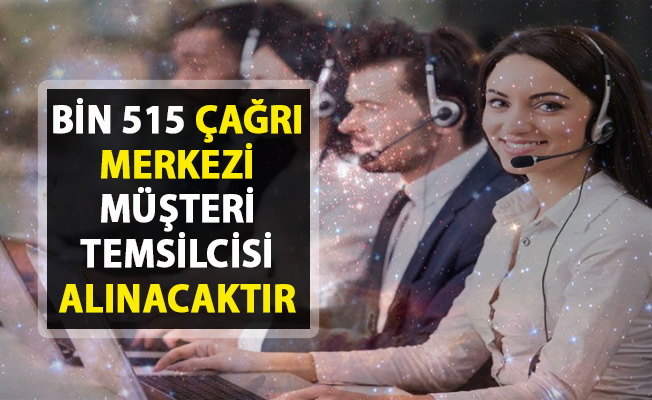 Çağrı merkezi iş ilanları yayınlandı! İŞKUR tarafından bin 515 müşteri temsilcisi alımı yapılacaktır!..