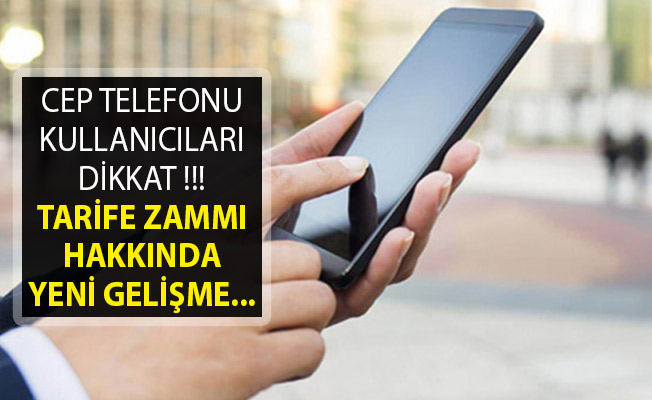 Cep Telefonu Kullanıcılarına Kötü Haber- Tarifelere Zam Hakkında Yeni Gelişme