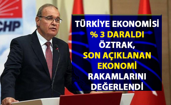 Ekonomi son çeyrekte yüzde 3 daraldı! Ekonomide son gelişmeleri CHP'li Öztrak değerlendirdi