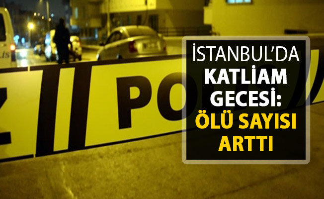 İstanbul'da Katliam Gecesi ! Ölü Sayısı Arttı