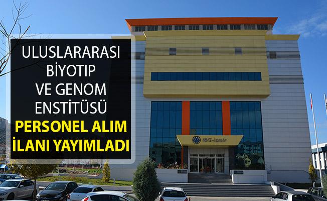 İzmir Uluslararası Biyotıp ve Genom Enstitüsü Personel Alım İlanı Yayımladı- İzmir Uluslararası Biyotıp ve Genom Enstitüsü Personel Alımı