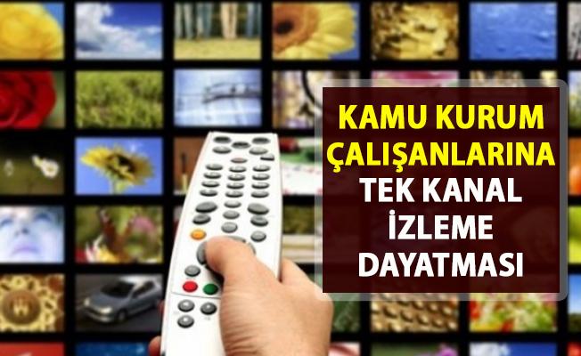 Kamu çalışanlarına tek kanal izleme dayatması!.. Skandal tv kanalı Yasağı!..