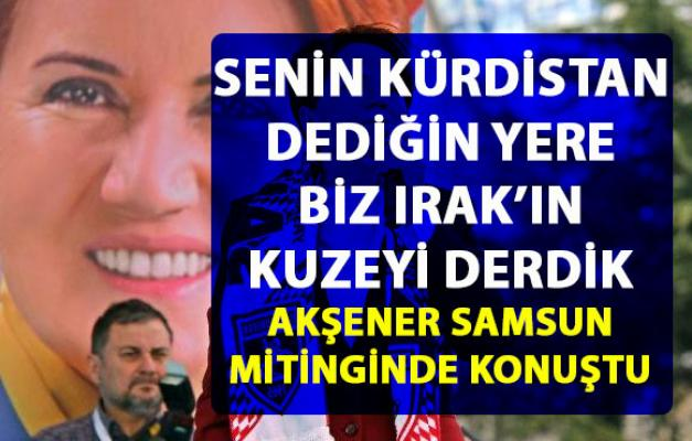 Meral Akşener Samsung mitinginde, Erdoğan'ın 'Kürdistan' sözlerine bakın nasıl cevap verdi
