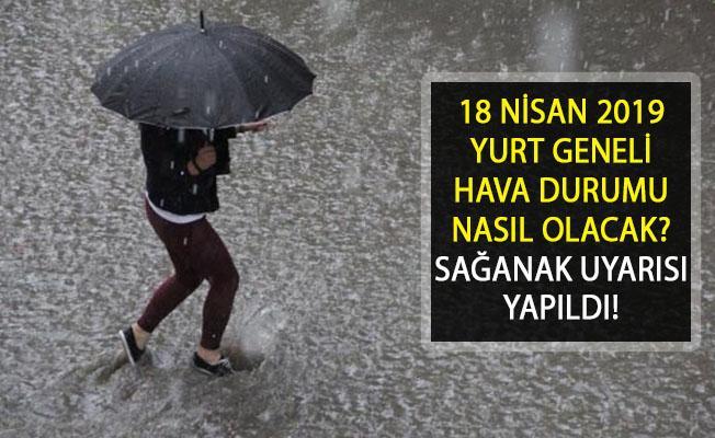 18 Nisan 2019 Yurt Geneli Hava Durumu Nasıl Olacak? Yağış Olacak Mı?
