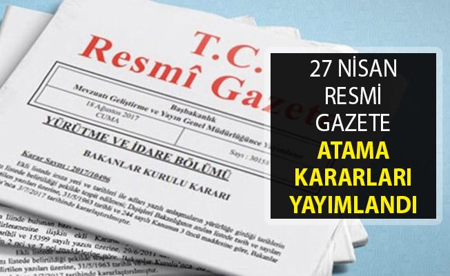 27 Nisan 2019 Tarihli Resmi Gazete Atama Kararları Yayımlandı! Cumhurbaşkanı Erdoğan İmzaladı
