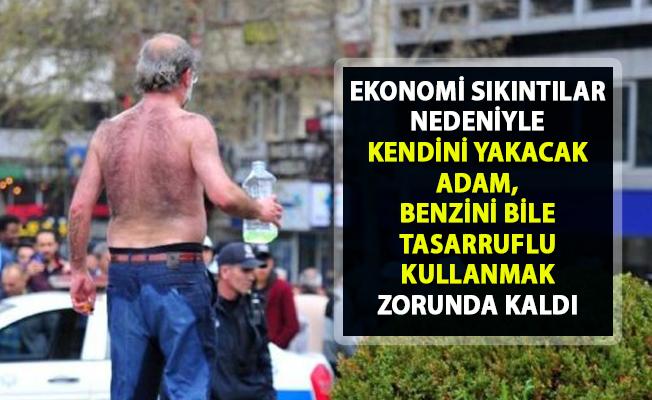 Ankara'da benzinle intihar vakası! Ekonomi sıkıntılar yüzünden kendini yakmaya çalışan adamı zor ikna ettiler..