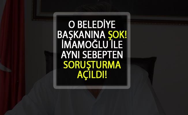 Belediye Başkanı'na Şok! Ekrem İmamoğlu'yla Aynı Sebepten Soruşturma Açıldı