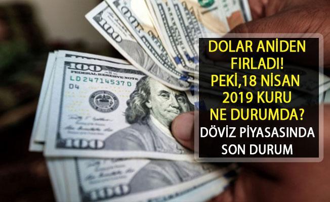 Dolar Son 6 Ayın Zirvesini Gördü! Dolar Ne Durumda? 18 Nisan 2019 Dolar Kuru Ne Kadar?