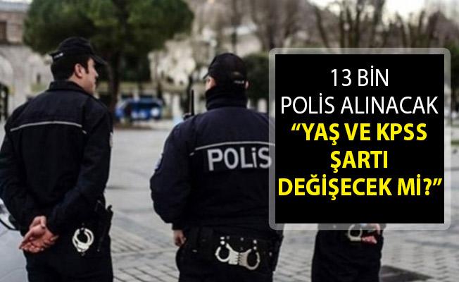 EGM 13 Bin Polis Alımı Yapılacak! Yaş Şartı ve KPSS Şartı Değişecek Mi? Polis Alımı Yaş ve KPSS Şartı