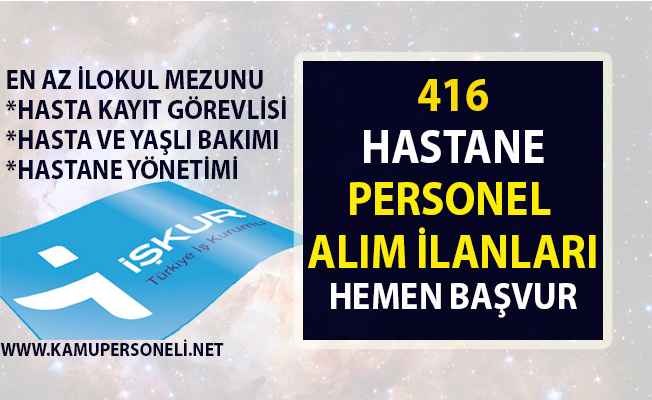 İŞKUR, hastane personeli alımı yapacaktır! İŞKUR tarafından 416 personel alımı iş ilanları!..