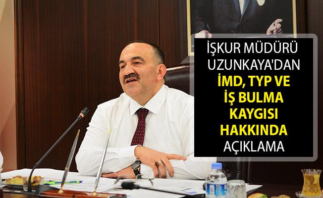 İŞKUR Müdürü Uzunkaya'dan İMD, TYP ve İş Bulma Kaygısı Hakkında Açıklama