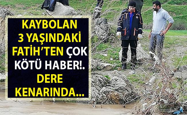 Kaybolan 3 yaşındaki Fatih Akdoğan'dan kötü haber geldi!..