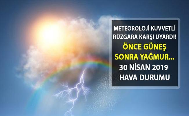 Meteoroloji Uyardı! Önce Güneş Açacak Sonra Yağmur Başlayacak! 30 Nisan 2019 Hava Durumu Nasıl Olacak?