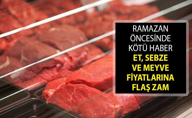 Ramazan Öncesinde Kötü Haber! Et, Sebze ve Meyve Fiyatlarına Flaş Zam!