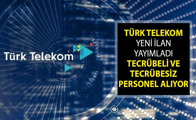 Türk Telekom'dan Yeni İlan Yayımlandı! Tecrübeli Ve Tecrübesiz Personel Alımı Yapıyor! Türk Telekom Personel Alımı 2019