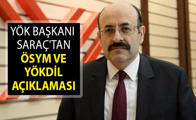 YÖK Başkanı Saraç'tan Flaş ÖSYM ve YÖKDİL Açıklaması!