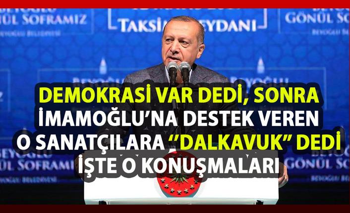 Cumhurbaşkanı Erdoğan'ın demokrasi yorumu! İmamoğlu'na destek veren sanatçılara tepki gösterdi