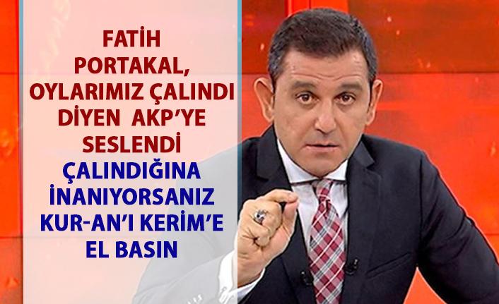 Fatih Portakal'dan Kur-an'ı Kerim Çıkışı: Oylarımız çalındı diyorsanız Kur-an'a el basın!