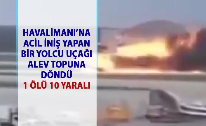 Havalimanı'na acil iniş yapan bir yolcu uçağı alev topuna döndü! 1 ölü 10 yaralı