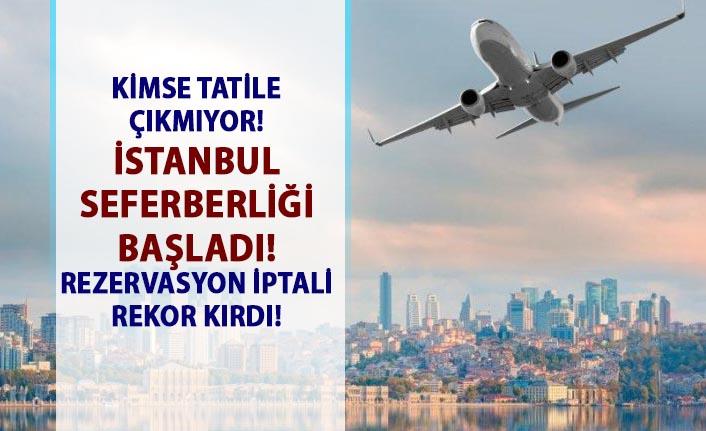 İstanbul seçimleri için iptal edilen tatil rezervasyon oranı rekor kırdı! İstanbul seçim seferberliği başladı!