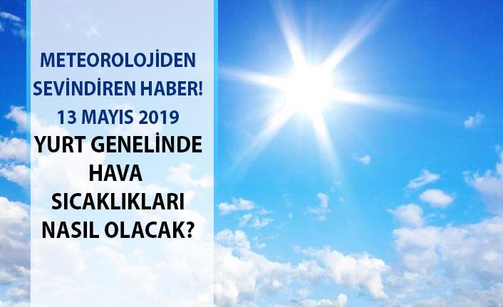 Meteorolojiden sevindiren haber! 13 Mayıs 2019 hava sıcaklıkları yükselecek mi? İşte son dakika hava durumu...
