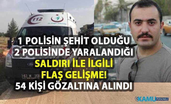 Şanlıurfa'nın Halfeti ilçesinde 1 polisin şehit olduğu saldırı ile ilgili olarak 54 kişi gözaltına alındı!