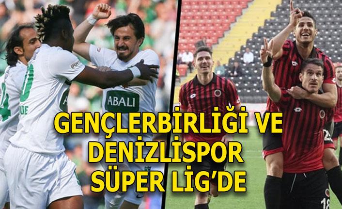 Son dakika! Gençlerbirliği ve Denizlispor Süper Lig'e çıktı!