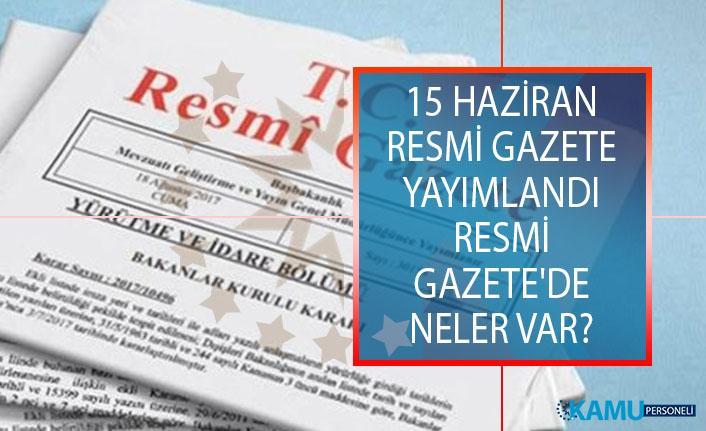 15 Haziran 2019 Tarihli Resmi Gazete Yayımlandı! Resmi Gazete'de Neler Var?
