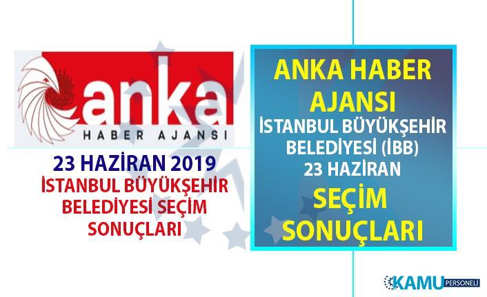 Anka Haber Ajansı 23 Haziran İstanbul (İBB) seçim sonuçları an be an bu ekranda!