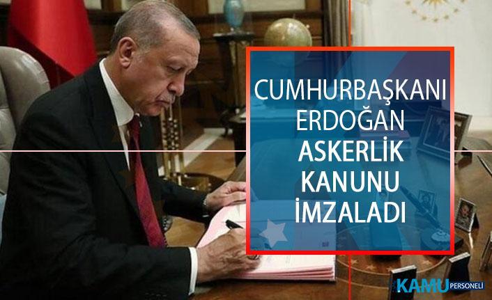 Cumhurbaşkanı Erdoğan Yeni Askerlik Kanunu Onayladı!
