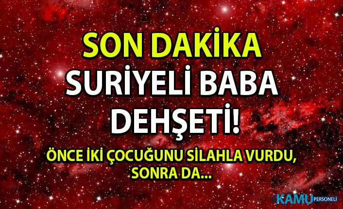 İstanbul Esenler'de Suriyeli baba dehşeti!