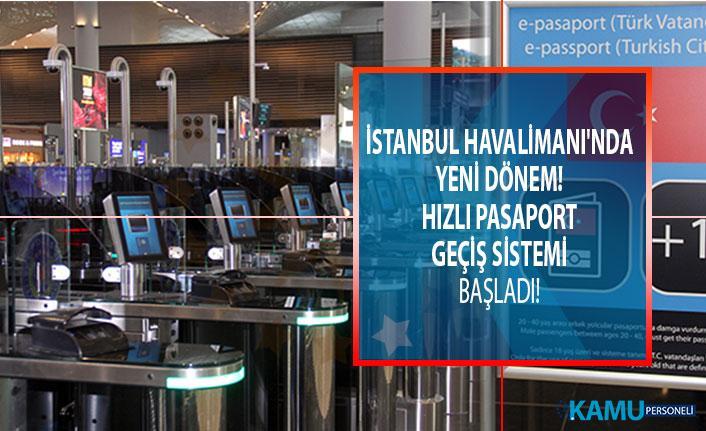 İstanbul Havalimanı'nda yeni dönem! Hızlı pasaport geçiş sistemi başladı