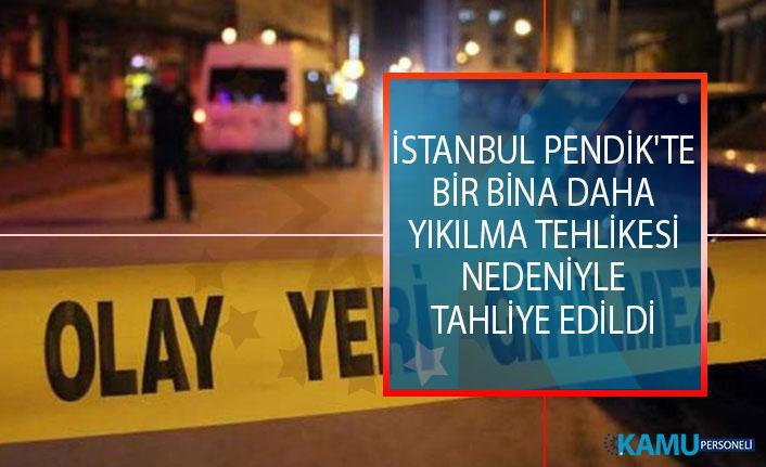 İstanbul Pendik'te Bir Bina Daha Yıkılma Tehlikesi Nedeniyle Tahliye Edildi!
