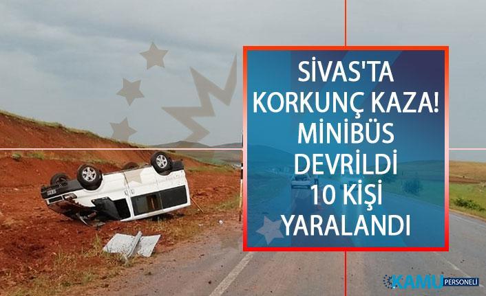 Sivas'ta Korkunç Kaza! Minibüs Devrildi 10 kişi Yaralandı