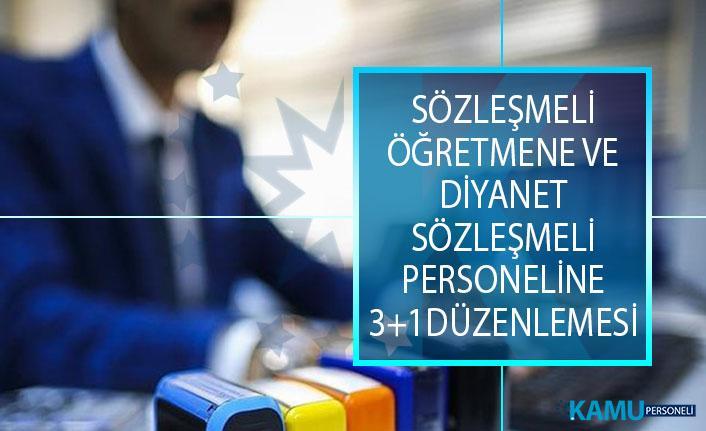 Sözleşmeli Öğretmene ve Diyanet İşleri Başkanlığının Sözleşmeli Personellerine 3+1 Düzenlemesi Getiriliyor!