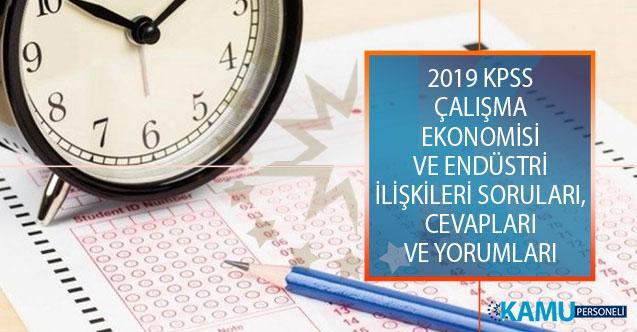 2019 KPSS Alan Bilgisi 1. Oturumu Çalışma Ekonomisi ve Endüstri İlişkileri Soruları, Cevapları ve Yorumları!