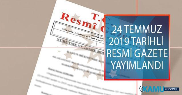24 Temmuz 2019 Tarihli ve 30841 Sayılı Resmi Gazete Yayımlandı! Resmi Gazete'de Neler Var?