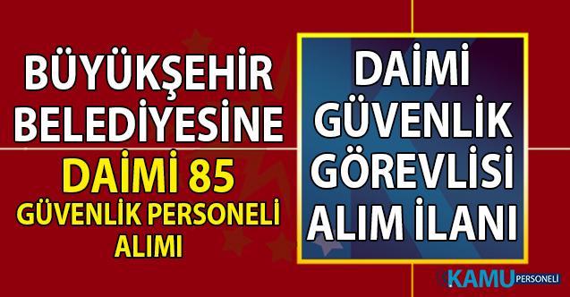 Antalya Büyükşehir Belediyesi en az lise mezunu 25-40 yaşları arasında 85 güvenlik personeli alımı başvuru şartları ve yeri
