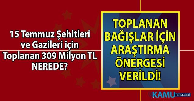 CHP'den 15 Temmuz şehitleri ve gazileri için toplanan 309 milyon TL için araştırma önergesi!